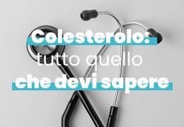 COLESTEROLO: TUTTO QUELLO CHE DEVI SAPERE